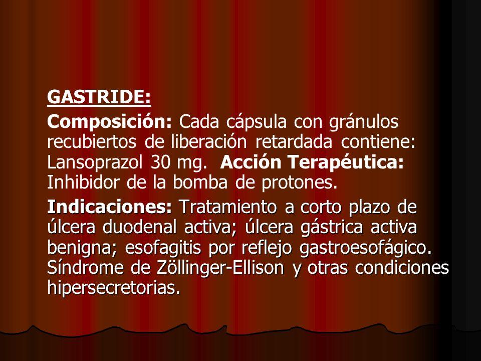 GASTRIDE: Composición: Cada cápsula con gránulos recubiertos de liberación retardada contiene: Lansoprazol 30 mg. Acción Terapéutica: Inhibidor de la