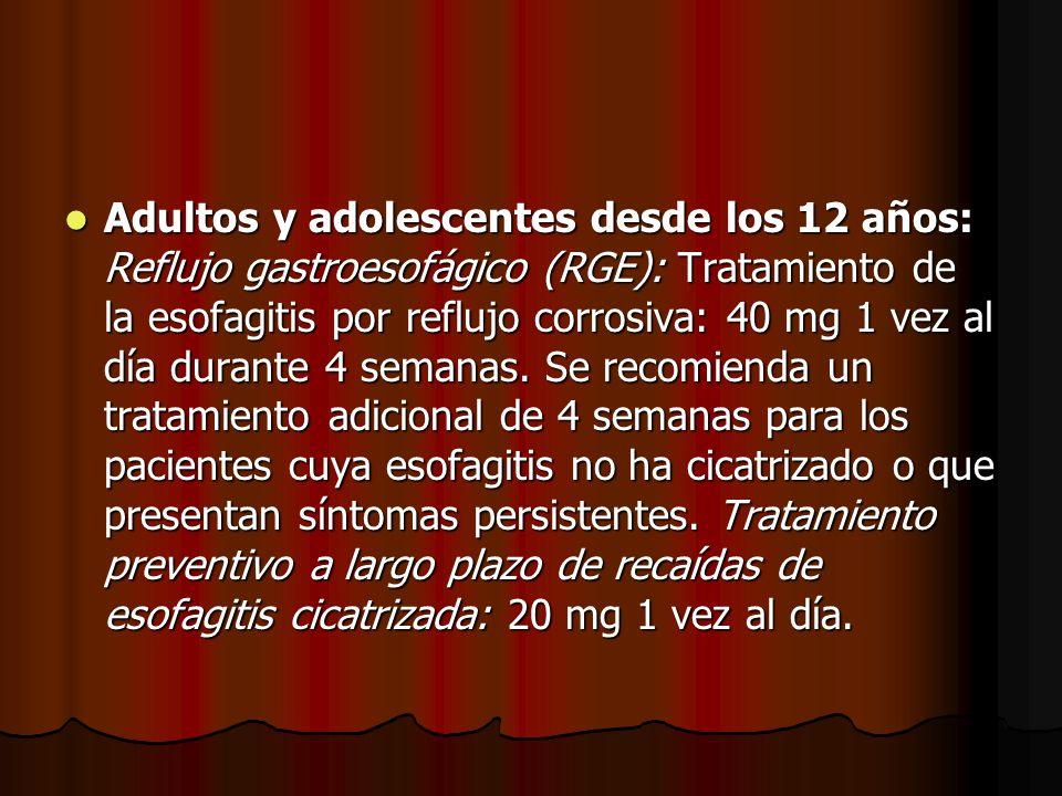Adultos y adolescentes desde los 12 años: Reflujo gastroesofágico (RGE): Tratamiento de la esofagitis por reflujo corrosiva: 40 mg 1 vez al día durant