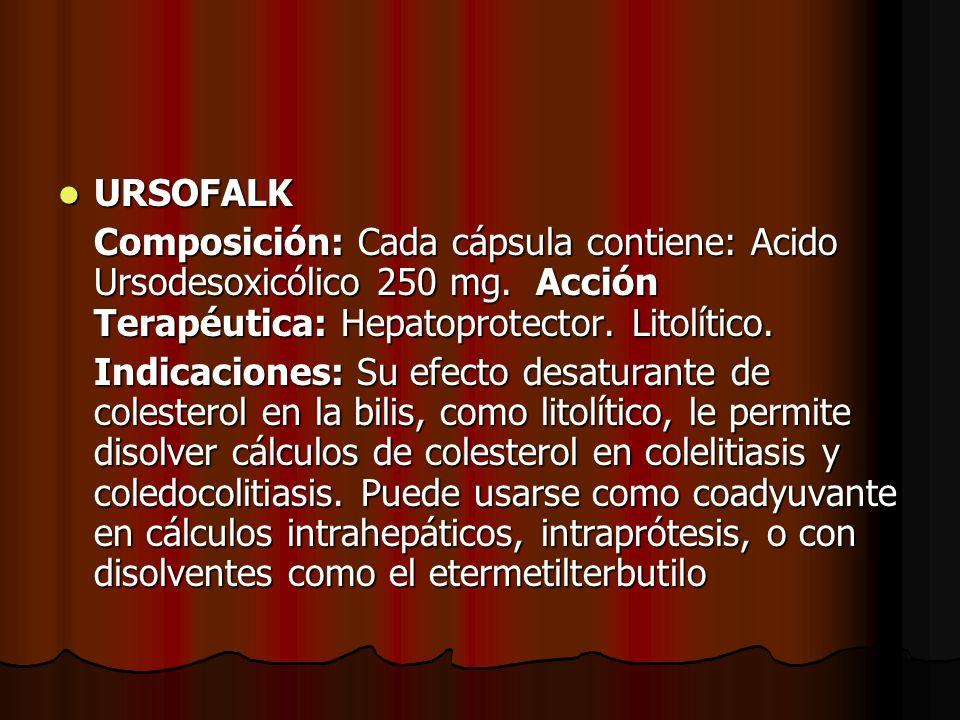 URSOFALK URSOFALK Composición: Cada cápsula contiene: Acido Ursodesoxicólico 250 mg. Acción Terapéutica: Hepatoprotector. Litolítico. Indicaciones: Su