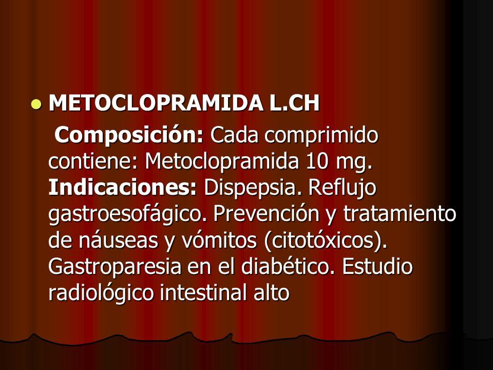 METOCLOPRAMIDA L.CH METOCLOPRAMIDA L.CH Composición: Cada comprimido contiene: Metoclopramida 10 mg. Indicaciones: Dispepsia. Reflujo gastroesofágico.