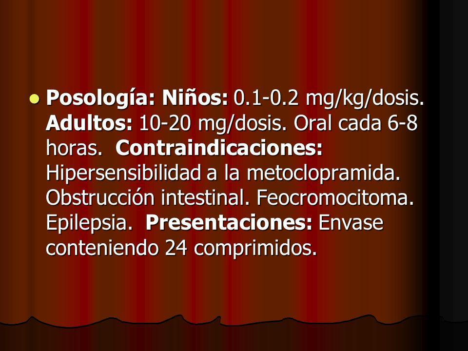 Posología: Niños: 0.1-0.2 mg/kg/dosis. Adultos: 10-20 mg/dosis. Oral cada 6-8 horas. Contraindicaciones: Hipersensibilidad a la metoclopramida. Obstru
