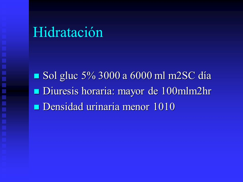 Hidratación Sol gluc 5% 3000 a 6000 ml m2SC día Sol gluc 5% 3000 a 6000 ml m2SC día Diuresis horaria: mayor de 100mlm2hr Diuresis horaria: mayor de 10