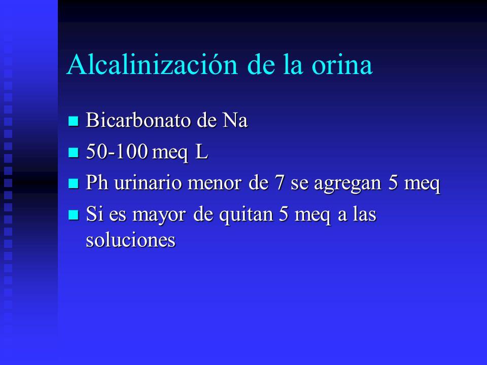 Alcalinización de la orina Bicarbonato de Na Bicarbonato de Na 50-100 meq L 50-100 meq L Ph urinario menor de 7 se agregan 5 meq Ph urinario menor de