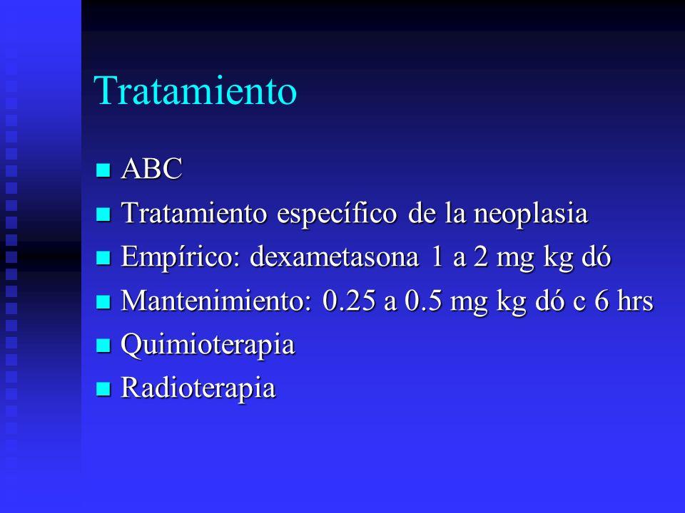 Tratamiento ABC ABC Tratamiento específico de la neoplasia Tratamiento específico de la neoplasia Empírico: dexametasona 1 a 2 mg kg dó Empírico: dexa