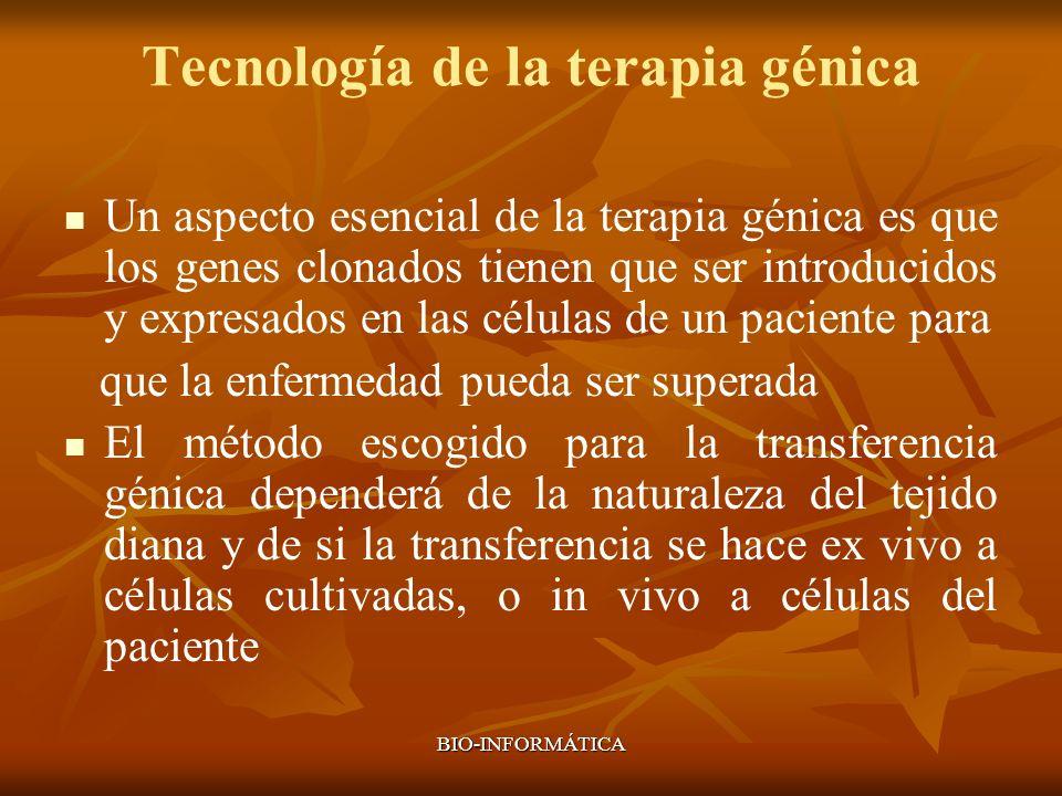 BIO-INFORMÁTICA Tecnología de la terapia génica Un aspecto esencial de la terapia génica es que los genes clonados tienen que ser introducidos y expre