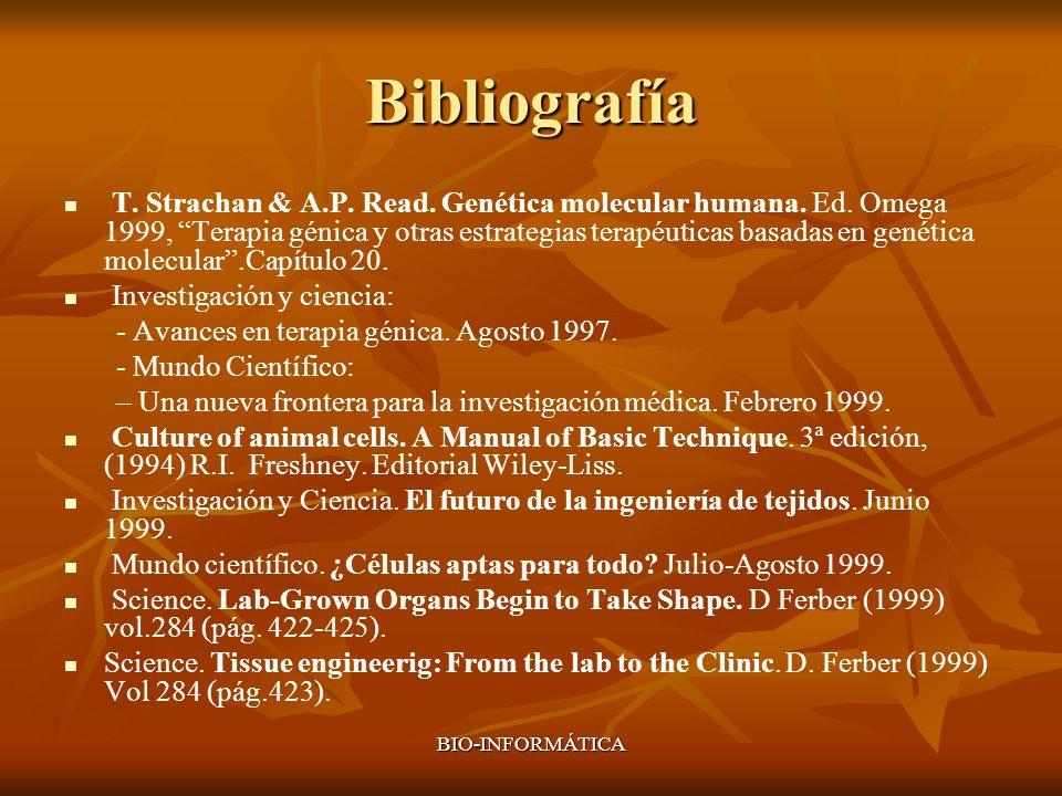 BIO-INFORMÁTICA Bibliografía T. Strachan & A.P. Read. Genética molecular humana. Ed. Omega 1999, Terapia génica y otras estrategias terapéuticas basad