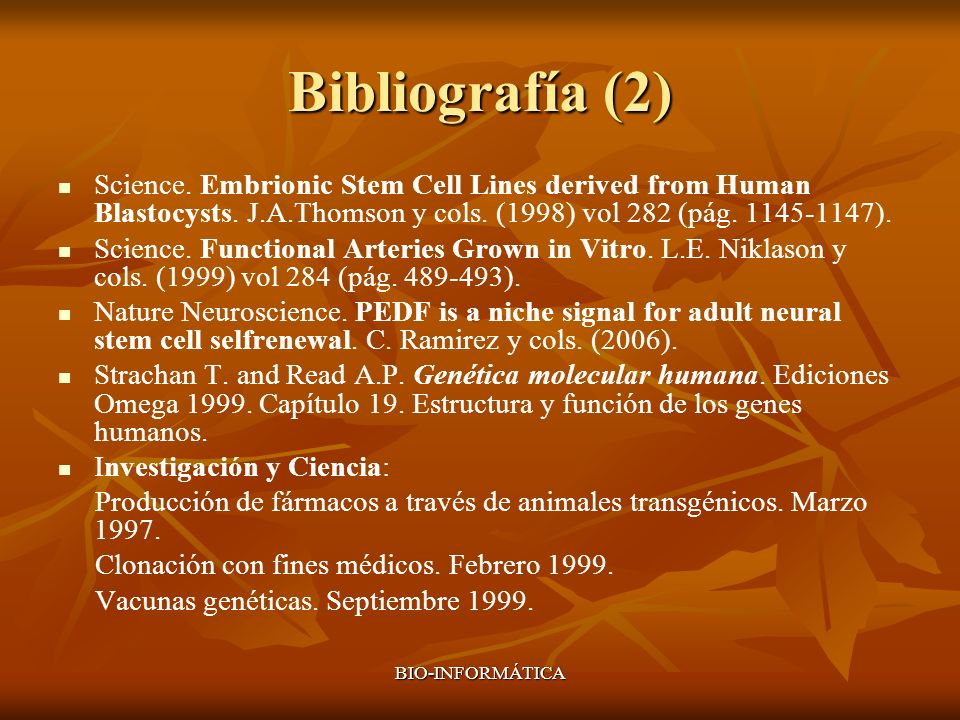 BIO-INFORMÁTICA Bibliografía (2) Science. Embrionic Stem Cell Lines derived from Human Blastocysts. J.A.Thomson y cols. (1998) vol 282 (pág. 1145-1147