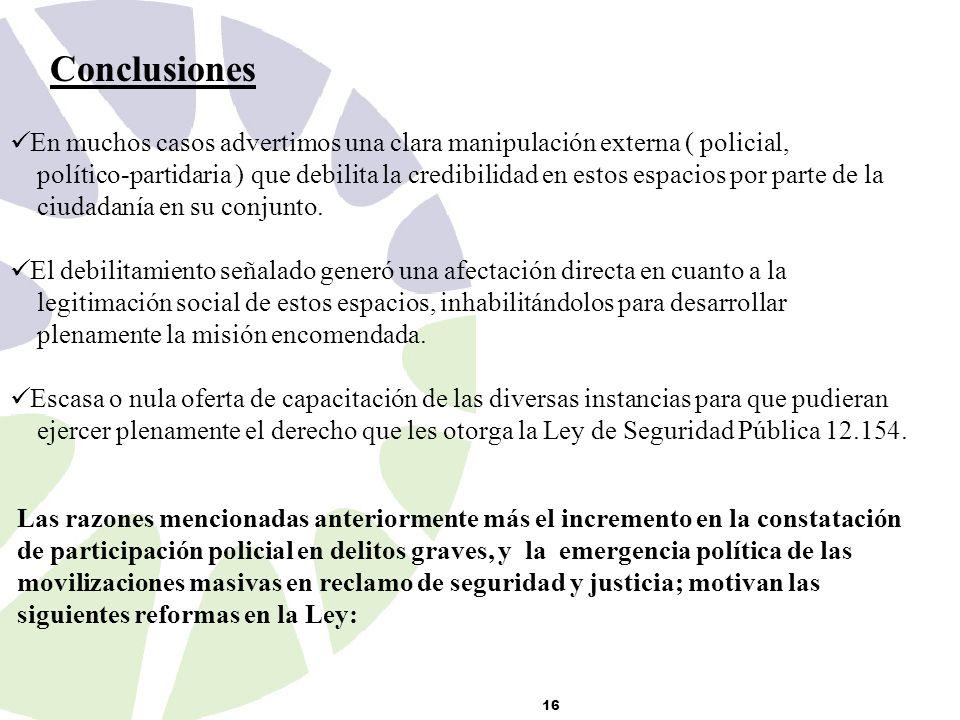 16 En muchos casos advertimos una clara manipulación externa ( policial, político-partidaria ) que debilita la credibilidad en estos espacios por parte de la ciudadanía en su conjunto.