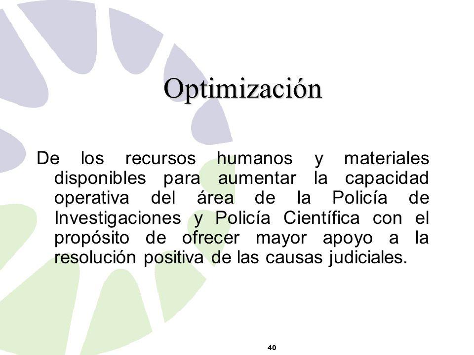 40 De los recursos humanos y materiales disponibles para aumentar la capacidad operativa del área de la Policía de Investigaciones y Policía Científica con el propósito de ofrecer mayor apoyo a la resolución positiva de las causas judiciales.