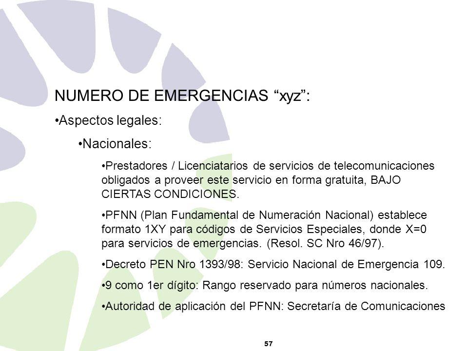 57 NUMERO DE EMERGENCIAS xyz: Aspectos legales: Nacionales: Prestadores / Licenciatarios de servicios de telecomunicaciones obligados a proveer este servicio en forma gratuita, BAJO CIERTAS CONDICIONES.