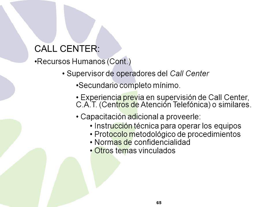 65 CALL CENTER: Recursos Humanos (Cont.) Supervisor de operadores del Call Center Secundario completo mínimo.