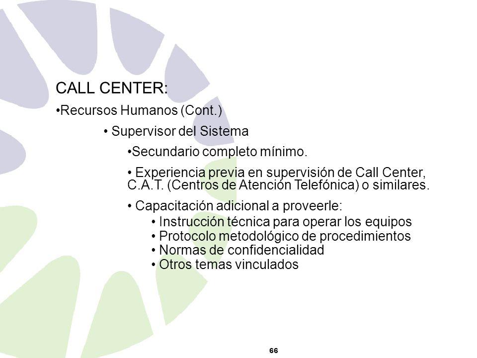 66 CALL CENTER: Recursos Humanos (Cont.) Supervisor del Sistema Secundario completo mínimo.
