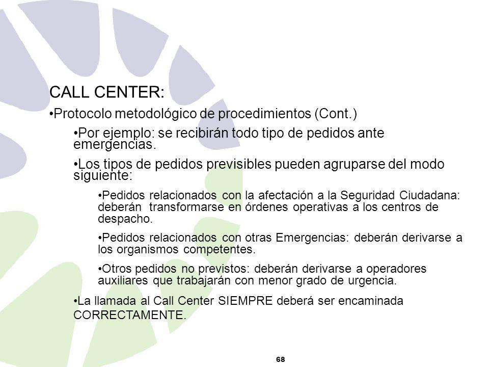 68 CALL CENTER: Protocolo metodológico de procedimientos (Cont.) Por ejemplo: se recibirán todo tipo de pedidos ante emergencias.