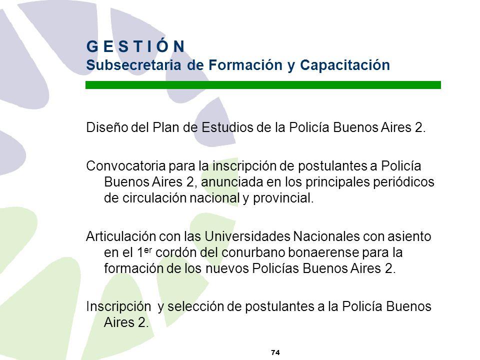 74 G E S T I Ó N Subsecretaria de Formación y Capacitación Diseño del Plan de Estudios de la Policía Buenos Aires 2.