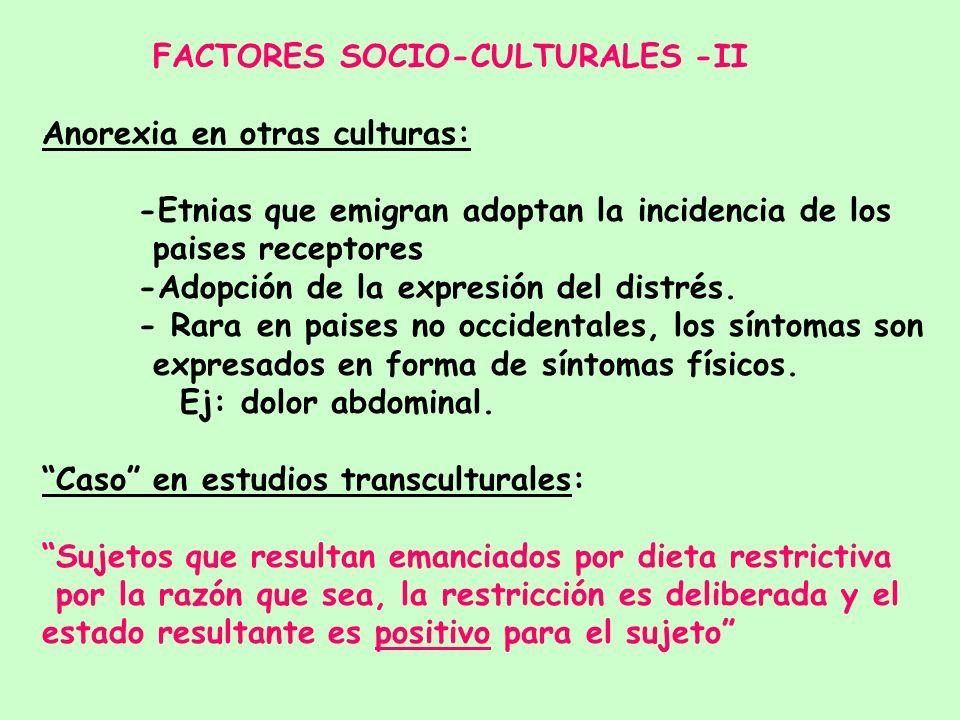 FACTORES SOCIO-CULTURALES - I * Mayor incidencia en mujeres de sociedades occidentalizadas: - Cultura de la delgadez - Tendencia a la perfección/auton