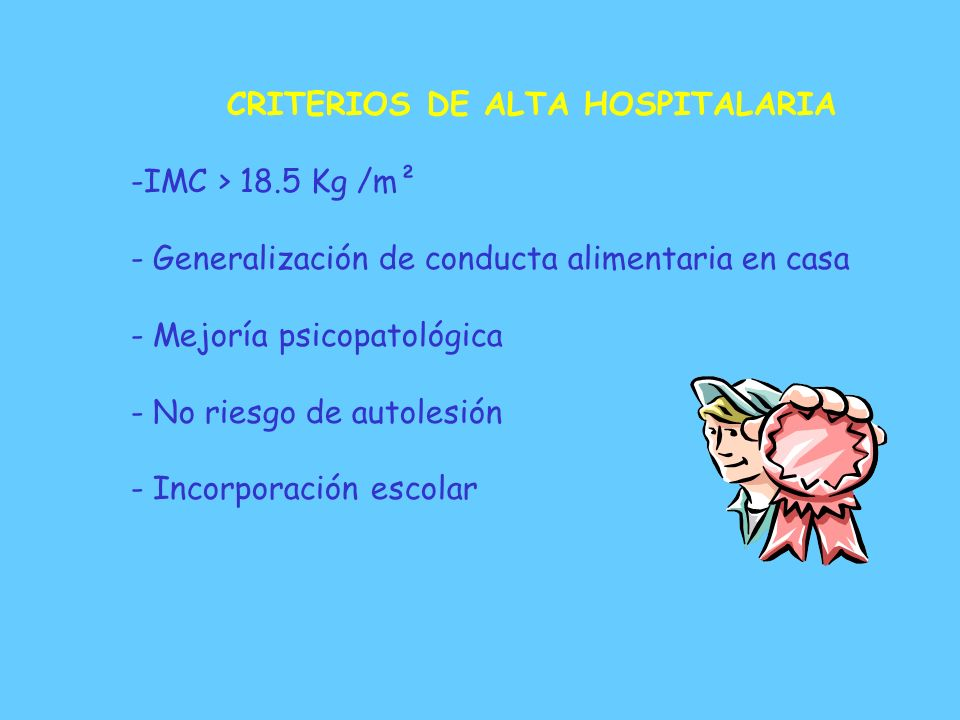 ETAPA III: 4ª y 5ª semana de hospitalización - Realimentación y mantenimiento nutricional: 2500-3000 cal. - Reposos - Comidas en habitación con padres