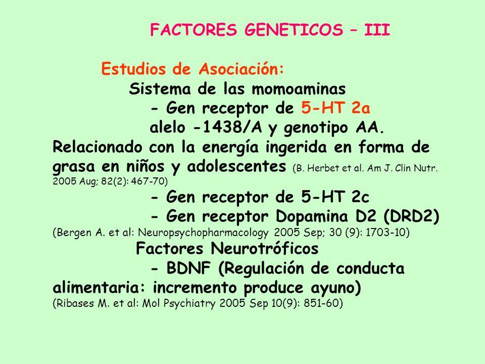 FACTORES GENETICOS – II Estudios de Asociación: Comparación de frecuencia de alelos (formas alternativas de un gen) o genotipos en dos grupos. Mayor o