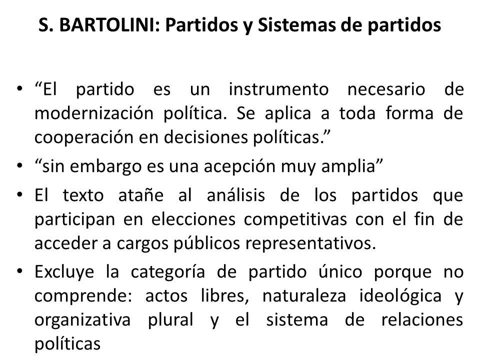 S. BARTOLINI: Partidos y Sistemas de partidos El partido es un instrumento necesario de modernización política. Se aplica a toda forma de cooperación