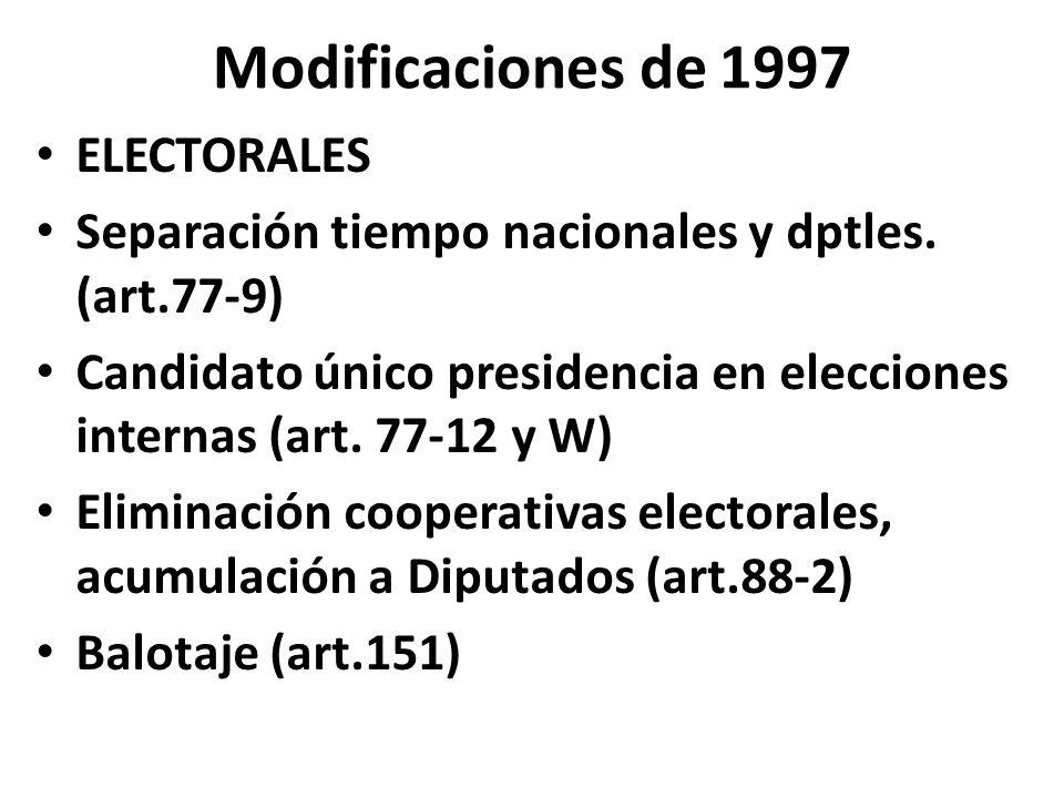 Modificaciones de 1997 ELECTORALES Separación tiempo nacionales y dptles. (art.77-9) Candidato único presidencia en elecciones internas (art. 77-12 y
