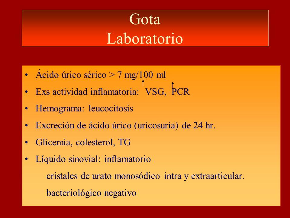 Gota Laboratorio Ácido úrico sérico > 7 mg/100 ml Exs actividad inflamatoria: VSG, PCR Hemograma: leucocitosis Excreción de ácido úrico (uricosuria) d