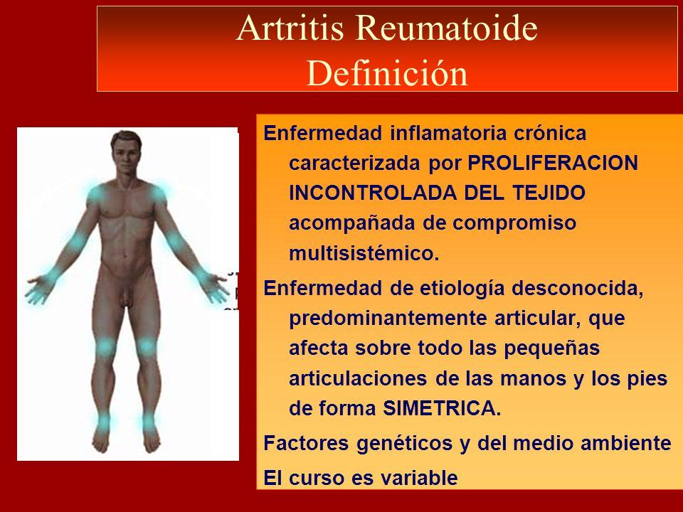 Artritis Reumatoide Definición Enfermedad inflamatoria crónica caracterizada por PROLIFERACION INCONTROLADA DEL TEJIDO acompañada de compromiso multis