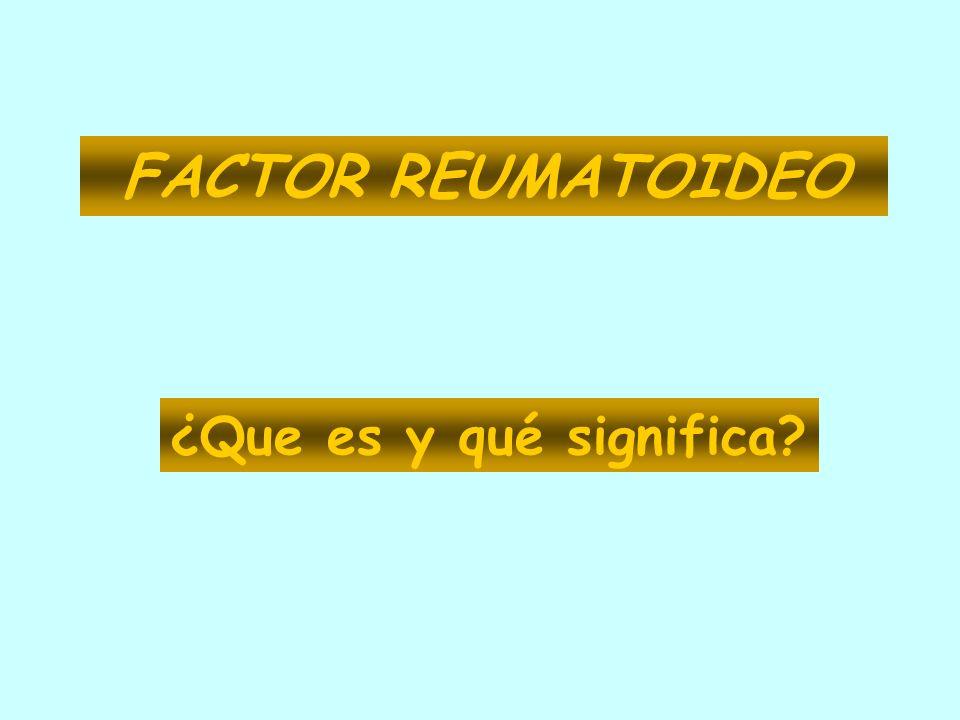 FACTOR REUMATOIDEO ¿Que es y qué significa?
