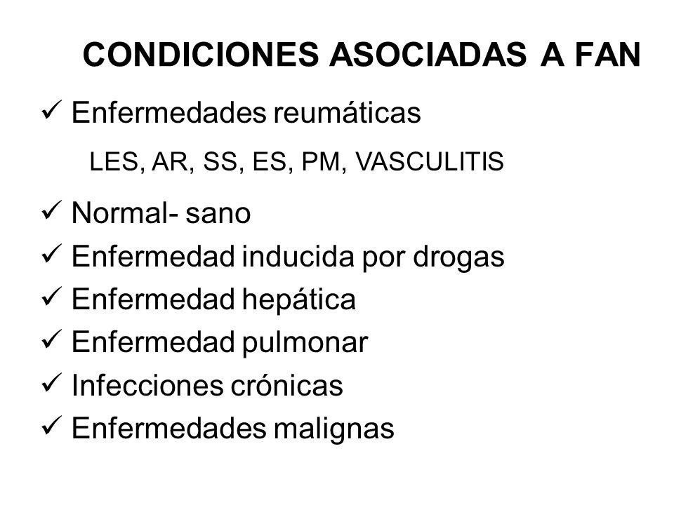 CONDICIONES ASOCIADAS A FAN Enfermedades reumáticas LES, AR, SS, ES, PM, VASCULITIS Normal- sano Enfermedad inducida por drogas Enfermedad hepática En