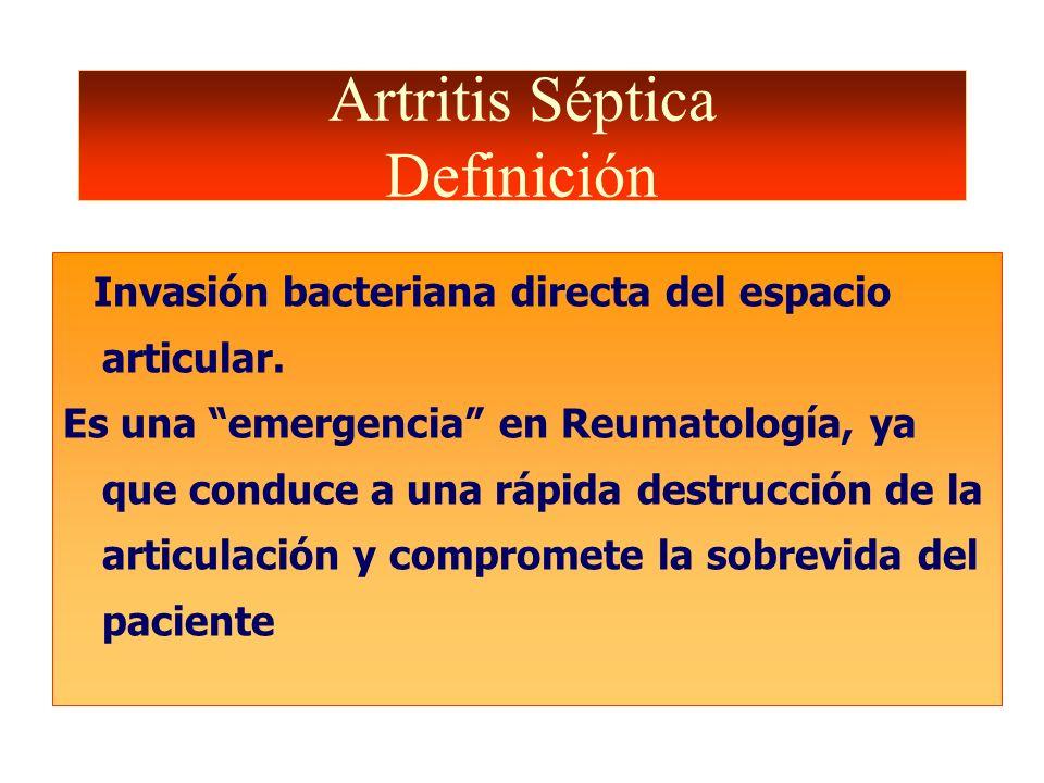 Artritis Séptica Definición Invasión bacteriana directa del espacio articular. Es una emergencia en Reumatología, ya que conduce a una rápida destrucc