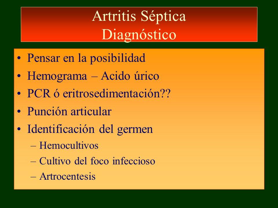 Artritis Séptica Diagnóstico Pensar en la posibilidad Hemograma – Acido úrico PCR ó eritrosedimentación?? Punción articular Identificación del germen