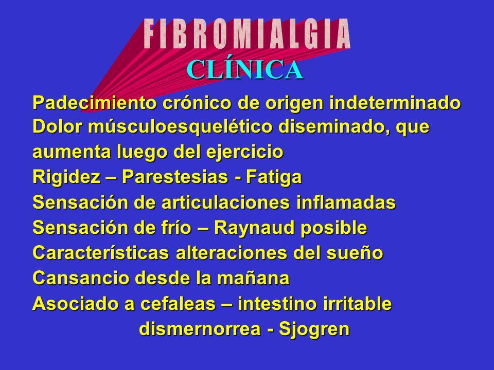 Padecimiento crónico de origen indeterminado Dolor músculoesquelético diseminado, que aumenta luego del ejercicio Rigidez – Parestesias - Fatiga Sensa
