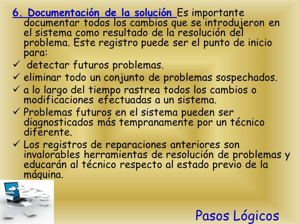 6. Documentación de la solución Es importante documentar todos los cambios que se introdujeron en el sistema como resultado de la resolución del probl