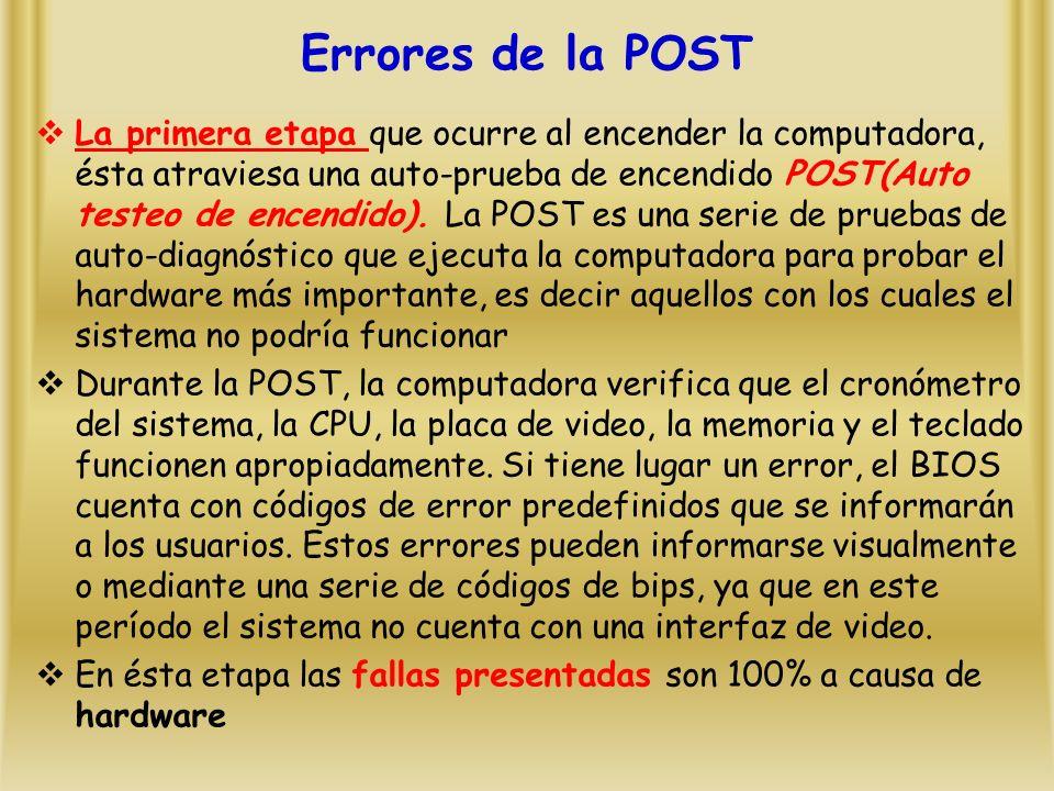 Errores de la POST La primera etapa que ocurre al encender la computadora, ésta atraviesa una auto-prueba de encendido POST(Auto testeo de encendido).
