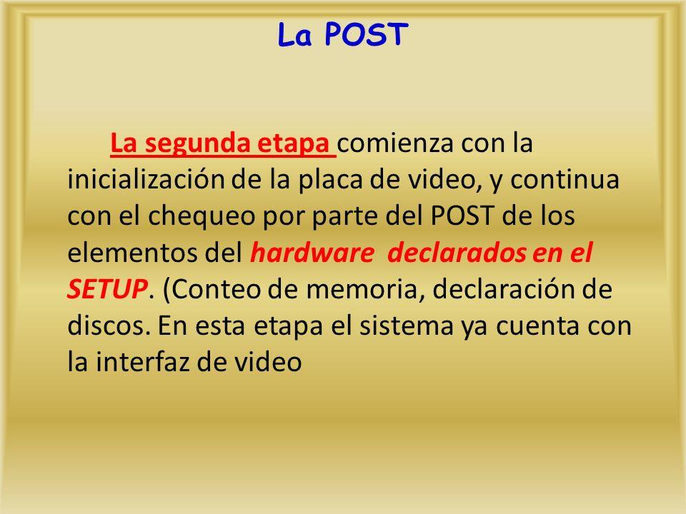 La segunda etapa comienza con la inicialización de la placa de video, y continua con el chequeo por parte del POST de los elementos del hardware declarados en el SETUP.