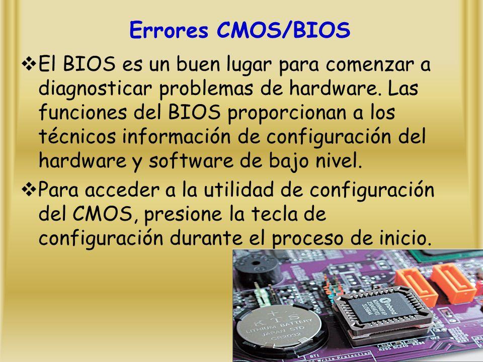 Errores CMOS/BIOS El BIOS es un buen lugar para comenzar a diagnosticar problemas de hardware.