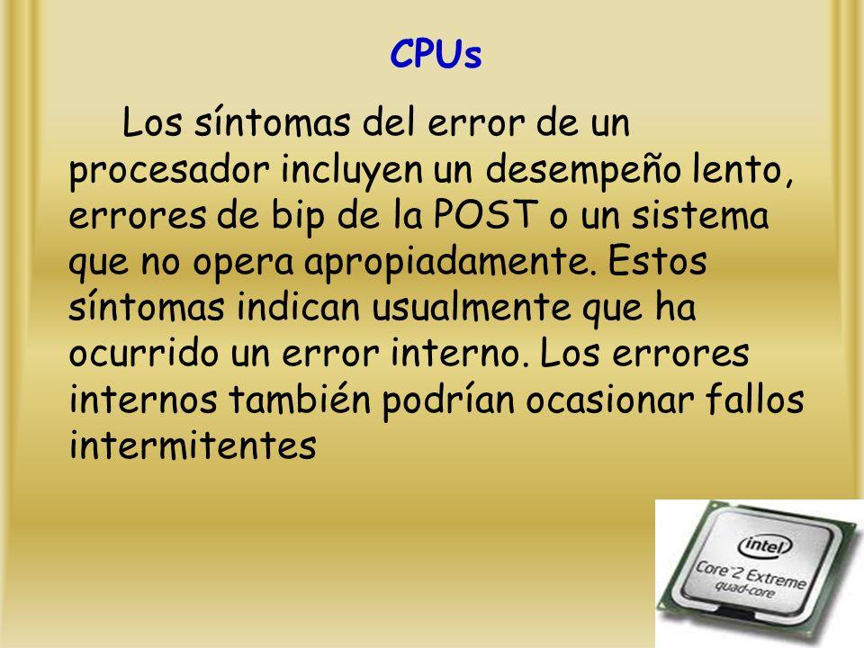 CPUs Los síntomas del error de un procesador incluyen un desempeño lento, errores de bip de la POST o un sistema que no opera apropiadamente.