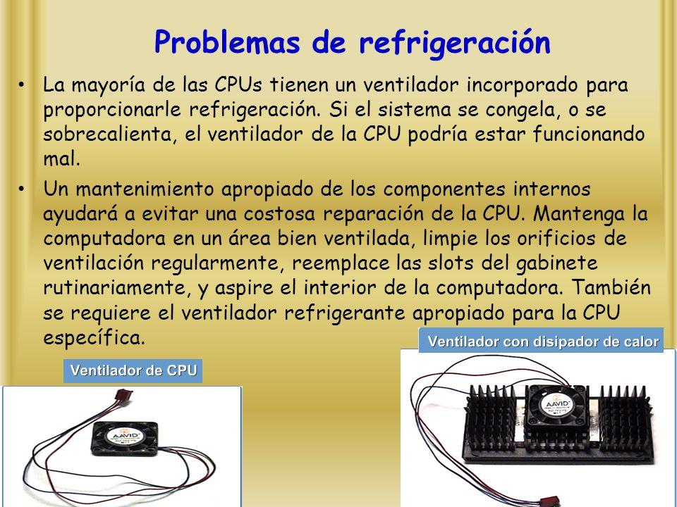 Problemas de refrigeración La mayoría de las CPUs tienen un ventilador incorporado para proporcionarle refrigeración.