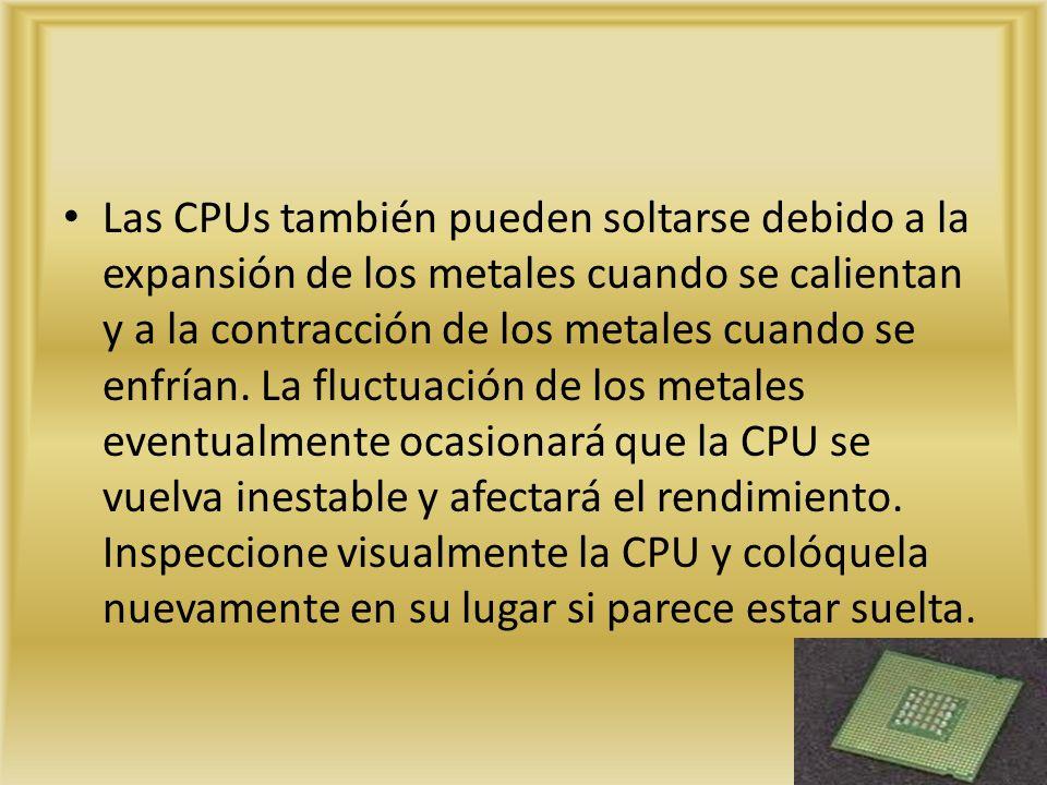 Las CPUs también pueden soltarse debido a la expansión de los metales cuando se calientan y a la contracción de los metales cuando se enfrían.