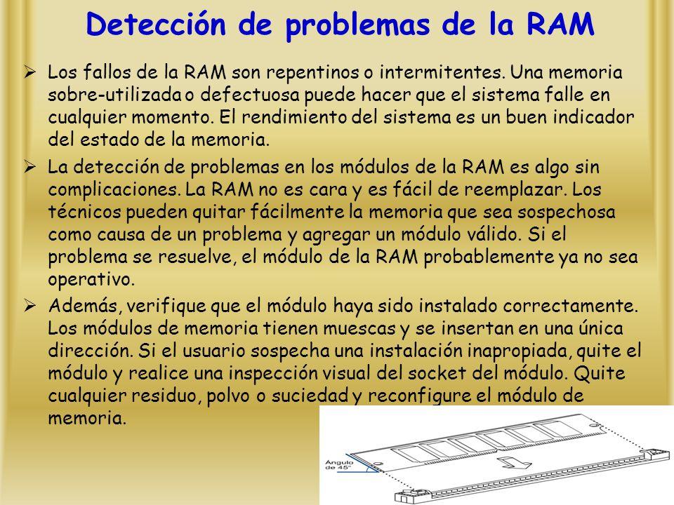 Detección de problemas de la RAM Los fallos de la RAM son repentinos o intermitentes.