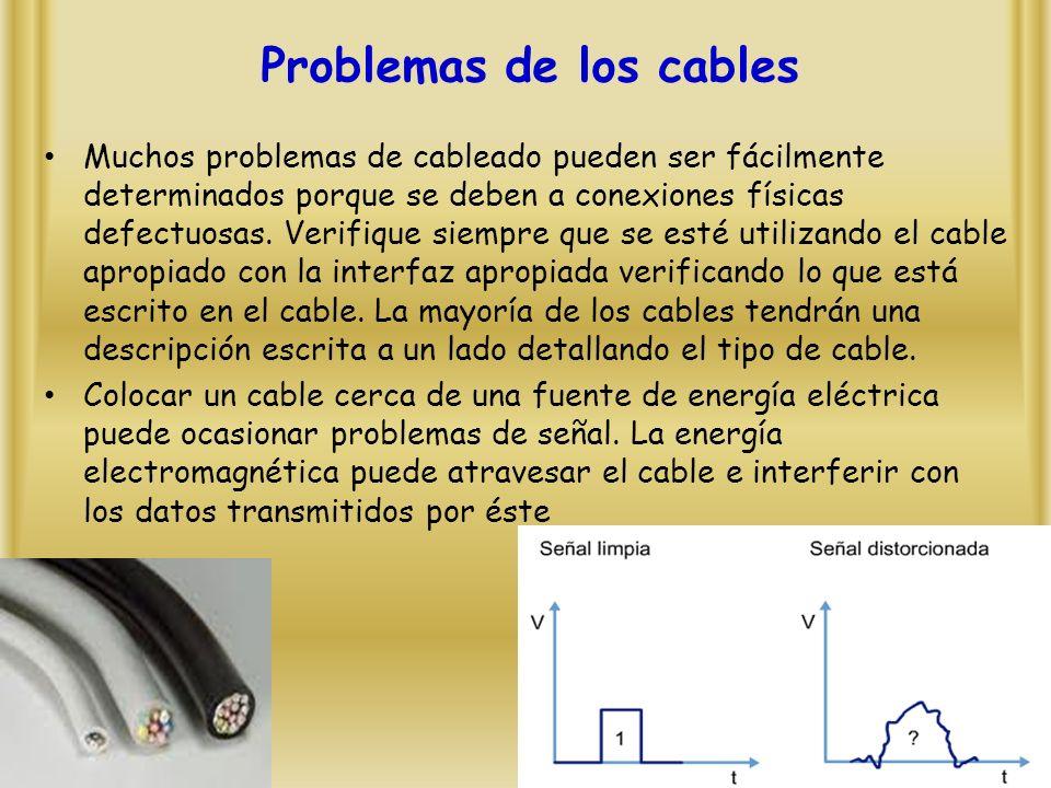 Problemas de los cables Muchos problemas de cableado pueden ser fácilmente determinados porque se deben a conexiones físicas defectuosas.