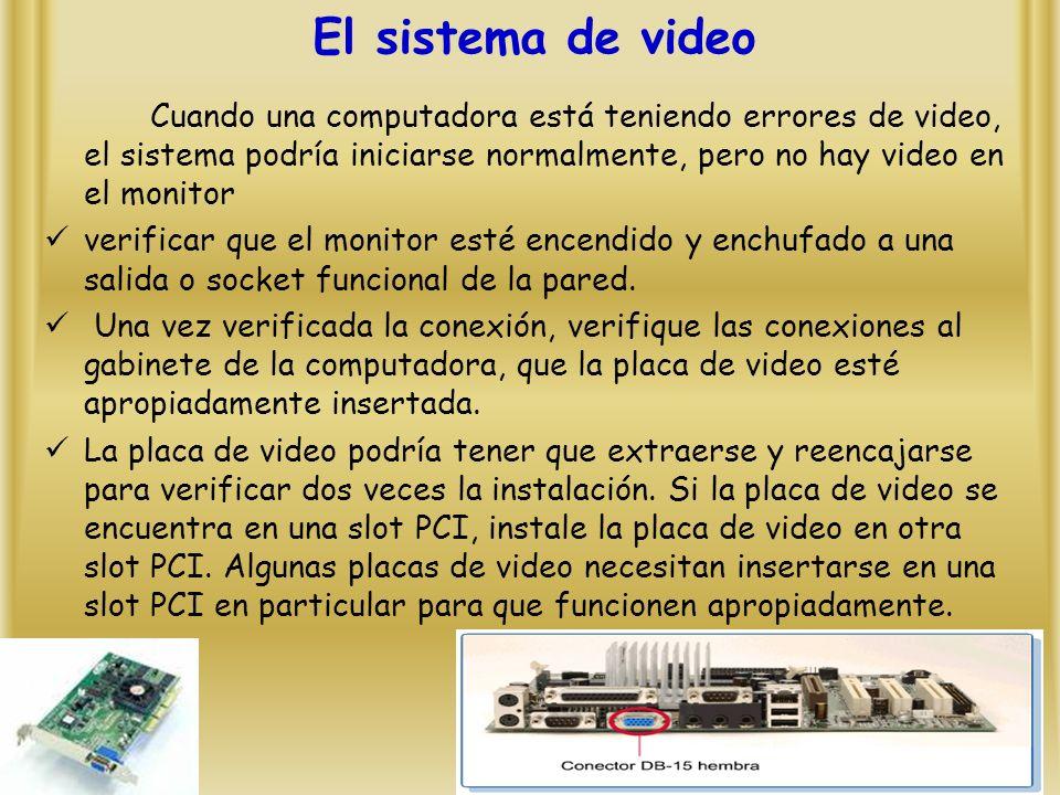 El sistema de video Cuando una computadora está teniendo errores de video, el sistema podría iniciarse normalmente, pero no hay video en el monitor verificar que el monitor esté encendido y enchufado a una salida o socket funcional de la pared.