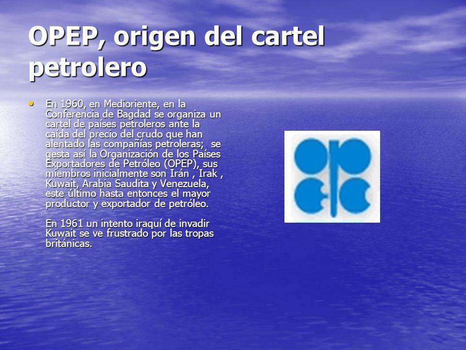 OPEP, origen del cartel petrolero En 1960, en Medioriente, en la Conferencia de Bagdad se organiza un cartel de países petroleros ante la caída del pr