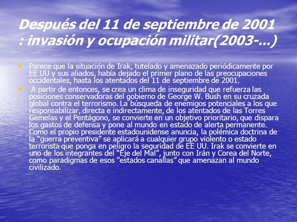 Después del 11 de septiembre de 2001 : invasión y ocupación militar(2003-...) Parece que la situación de Irak, tutelado y amenazado periódicamente por