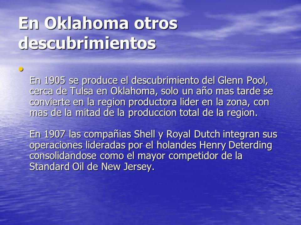 En Oklahoma otros descubrimientos En 1905 se produce el descubrimiento del Glenn Pool, cerca de Tulsa en Oklahoma, solo un año mas tarde se convierte