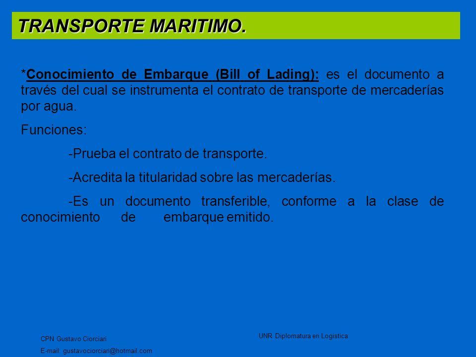 TRANSPORTE MARITIMO. CPN Gustavo Ciorciari E-mail: gustavociorciari@hotmail.com UNR Diplomatura en Logistica *Conocimiento de Embarque (Bill of Lading