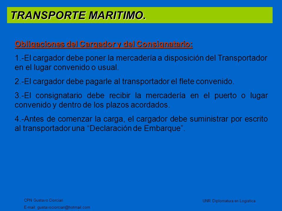 TRANSPORTE MARITIMO. CPN Gustavo Ciorciari E-mail: gustavociorciari@hotmail.com UNR Diplomatura en Logistica Obligaciones del Cargador y del Consignat