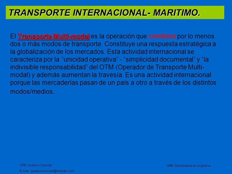 TRANSPORTE INTERNACIONAL- MARITIMO. CPN Gustavo Ciorciari E-mail: gustavociorciari@hotmail.com UNR Diplomatura en Logistica Transporte Multi-modal El
