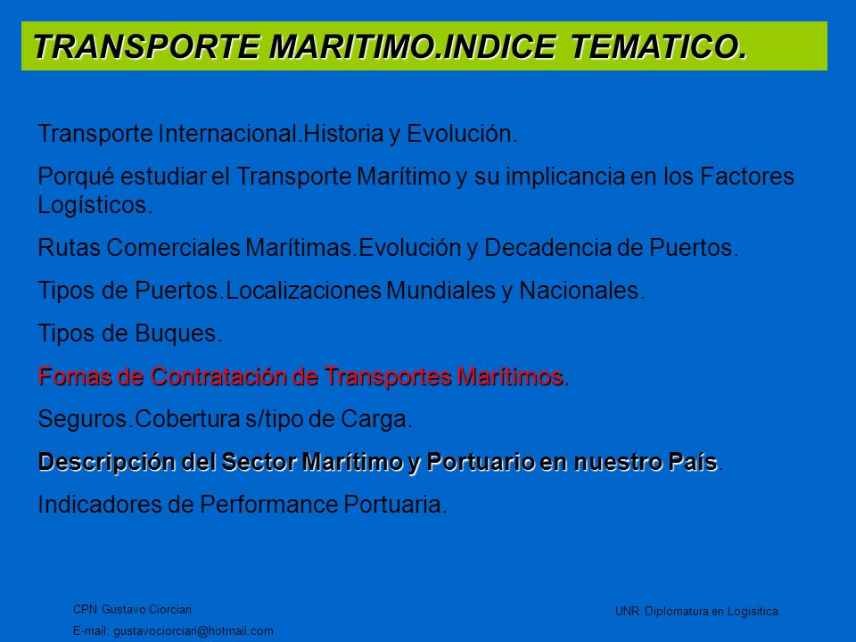 TRANSPORTE MARITIMO.INDICE TEMATICO. CPN Gustavo Ciorciari E-mail: gustavociorciari@hotmail.com UNR Diplomatura en Logisitica Transporte Internacional