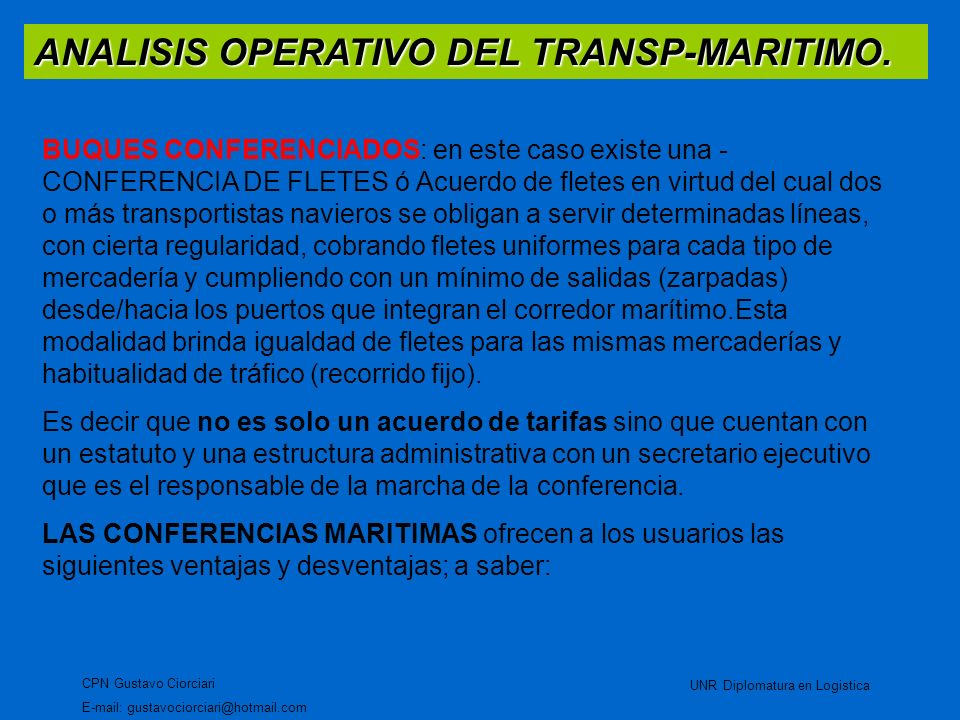 ANALISIS OPERATIVO DEL TRANSP-MARITIMO. CPN Gustavo Ciorciari E-mail: gustavociorciari@hotmail.com UNR Diplomatura en Logistica BUQUES CONFERENCIADOS: