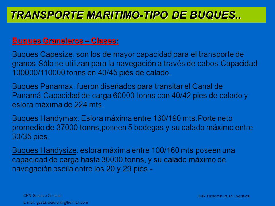 TRANSPORTE MARITIMO-TIPO DE BUQUES.. CPN Gustavo Ciorciari E-mail: gustavociorciari@hotmail.com UNR Diplomatura en Logistical Buques Graneleros – Clas