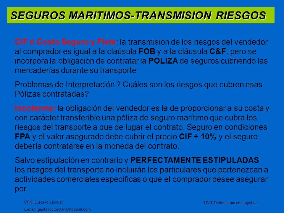 SEGUROS MARITIMOS-TRANSMISION RIESGOS CPN Gustavo Ciorciari E-mail: gustavociorciari@hotmail.com UNR Diplomatura en Logistica CIF ó Costo Seguro y Fle